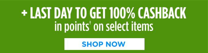 + LAST DAY TO GET 100% CASHBACK in points on select items   |   SHOP NOW