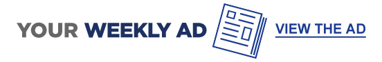 YOUR WEEKLY AD   |   VIEW THE AD