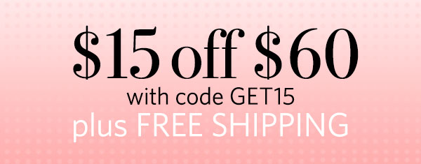 Ship FREE + $15 Off $60+ Orders with Code