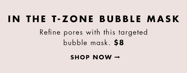 Refine pores with this targeted bubble mask. $8. Shop Now