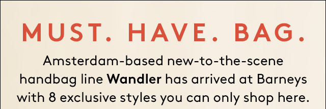 Wandler. Get the scoop on this new collection.