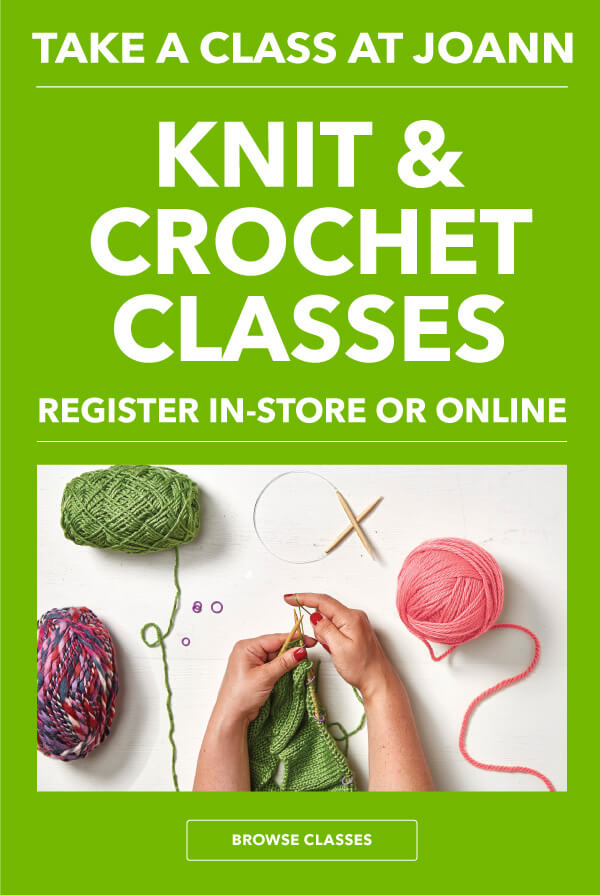 Learn something new! Take a Knit or Crochet Class. BROWSE CLASSES.