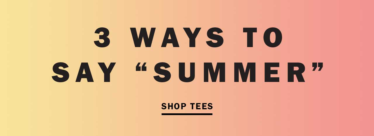 3 WAYS TO SAY 'SUMMER' | SHOP TEES