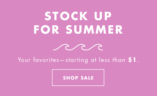Stock Up For Summer. Your favorites - starting at less than $1. Shop Sale