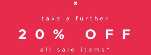 Take a further 20% off all sale items*