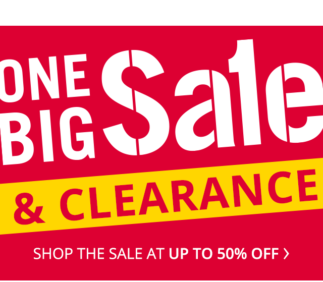 One Big Sale and Clearance. Shop the sale up to 50% off.