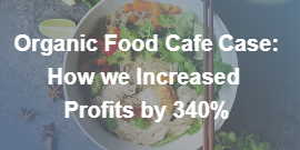 Organic Food Cafe Case: How we Increased Profits by 340% and Got $7k More On Delivery