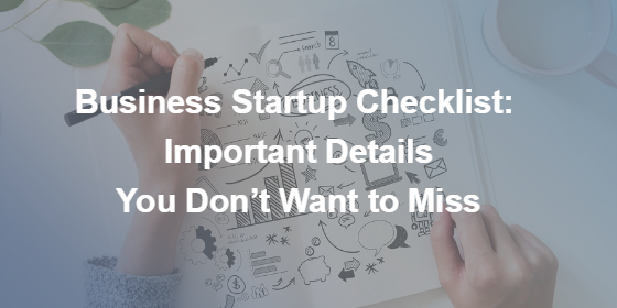 Business Startup Checklist: Important Details You Dont Want to Miss