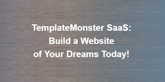 TemplateMonster SaaS: Build a Website of Your Dreams Today!