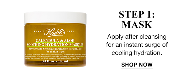 STEP 1: MASK - CALENDULA & ALOE SOOTHING HYDRATION MASQUE - Apply after cleansing for an instant surge of cooling hydration. - SHOP NOW