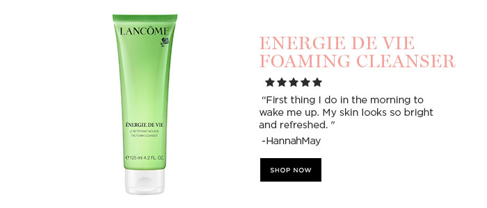 "ENERGIE DE VIE FOAMING CLEANSER - ""First thing I do in the morning to wake me up. My skin looks so bright and refreshed."" - HannahMay - SHOP NOW"