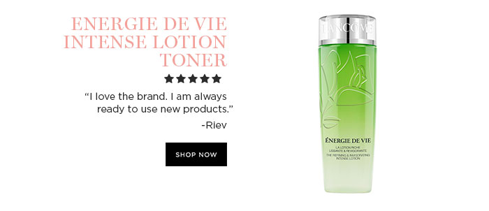 "ENERGIE DE VIE INTENSE LOTION TONER - ""I love the brand. I am always ready to use new products."" - Riev - SHOP NOW"