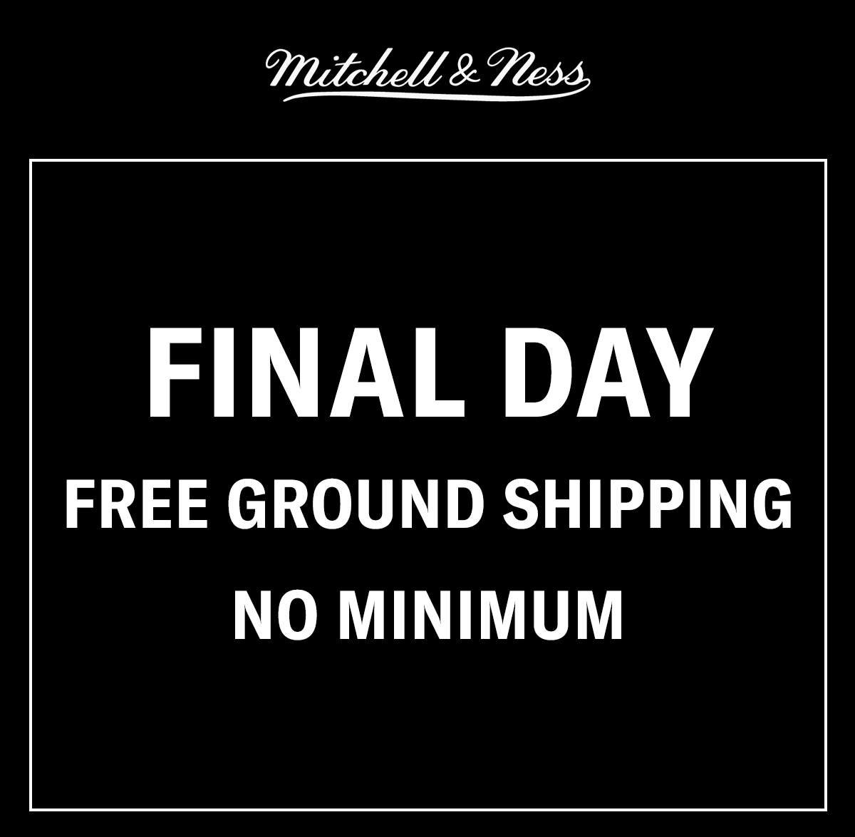 FINAL DAY FREE GROUND SHIPPING NO MINIMUM