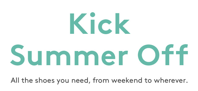 Kick Summer Off | All the shoes you need, from weekend to whenever.