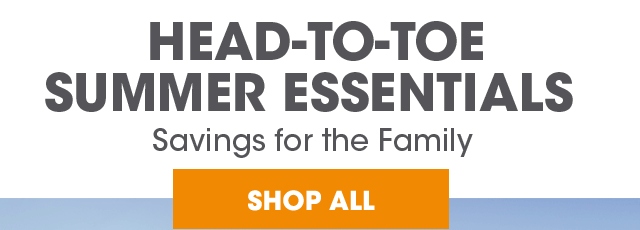 Summer Essentials for the Entire Family! Shop Now