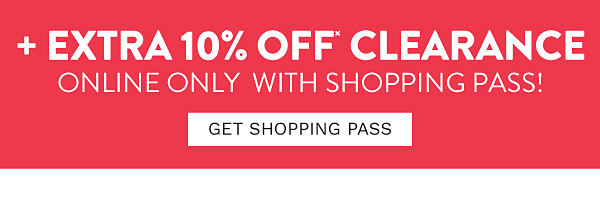 Plus extra 10% off* clearance online only with shopping pass! Get shopping pass.