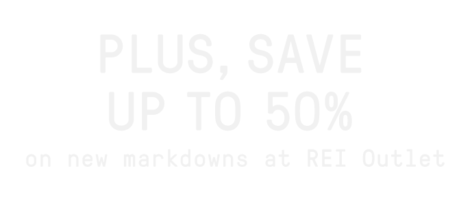 PLUS, SAVE UP TO 50% on new markdowns at REI Outlet