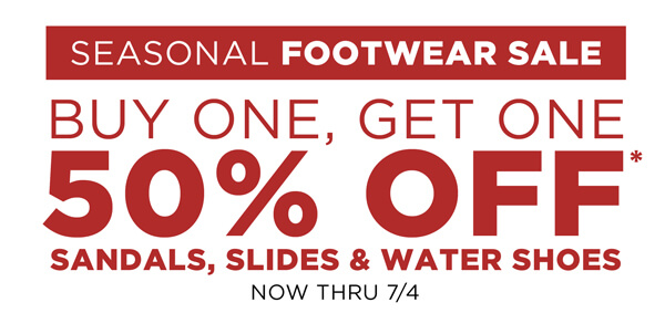 Buy One, Get One 50% OFF* Sandals, Slides & Water Shoes now thru 7/4.