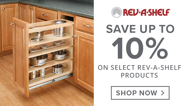 Save up to 10% on select Rev-A-Shelf products. Shop Now.