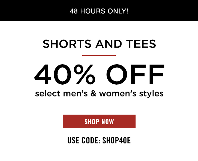 48 Hours Only - Shorts and Tees - 40% OFF Select Men's and Women's Styles - Shop Now - Use Code: SHOP40E
