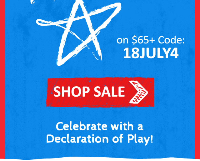 4th of July Sale  15% Off Sitewide + Free Ship on $65+  Code: 18JULY4 Ends 7/4/2018 Celebrate with a Declaration of Play! Shop>