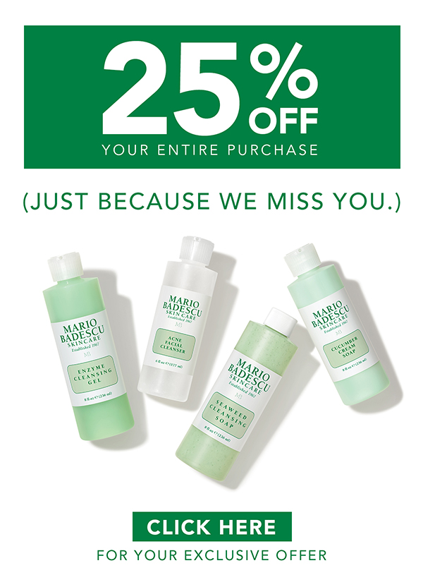 25% Off Your Entire Purchase! (Just Because We Miss You.) Click Here for Your Exclusive Offer.