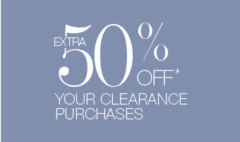 EXTRA 50% OFF* YOUR CLEARANCE PURCHASES
