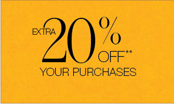 EXTRA 20% OFF** YOUR PURCHASES