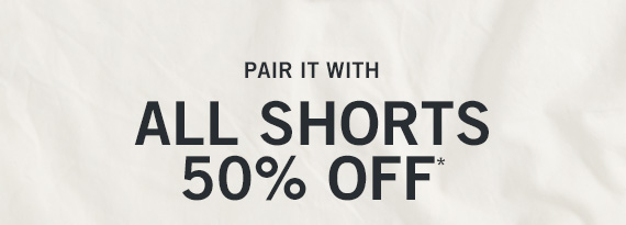 50% Off All Shorts*