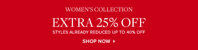 WOMEN'S COLLECTION | SHOP NOW