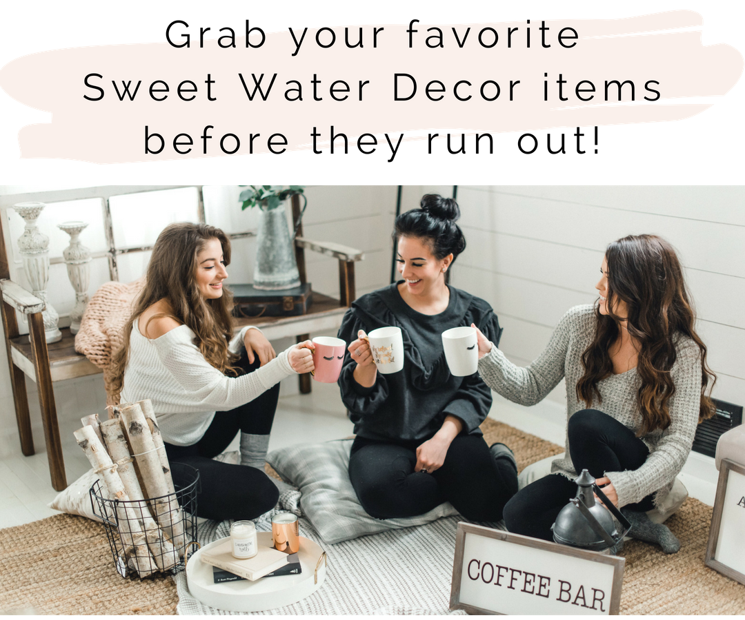 Grab your favorite Sweet Water Decor items before they run out!