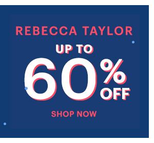 REBECCA TAYLOR UP TO 60% OFF SHOP NOW