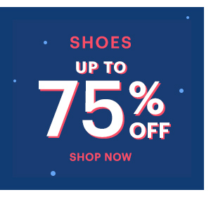 SHOES UP TO 75% OFF SHOP NOW