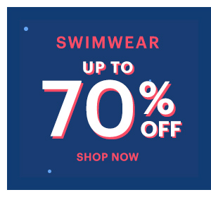 SWIMWEAR UP TO 70% OFF SHOP NOW