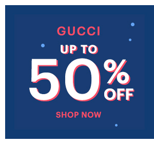 GUCCI UP TO 50% OFF SHOP NOW