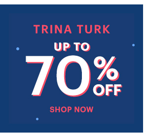 TRINA TURK UP TO 70% OFF SHOP NOW