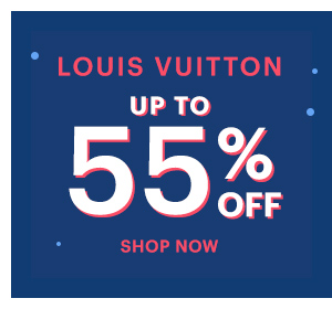 LOUIS VUITTON UP TO 55% OFF SHOP NOW