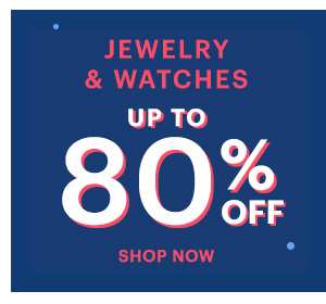 JEWELRY AND WATCHES UP TO 80% OFF SHOP NOW