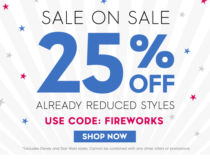 Sale On Sale! 25% OFF Already Reduced Styles. Use Code: FIREWORKS. Shop Now. *Excludes Disney and Star Wars styles. Cannot be combined with any other offers or promotions.