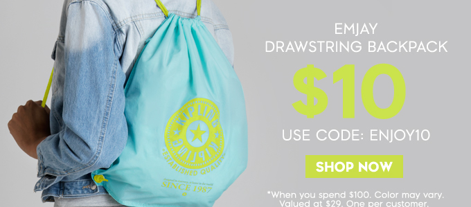 Emjay Drawstring Backpack $10. Shop Now. Use Code: ENJOY10 *When you spend $100. Color may vary. Valued at $29. one per customer.