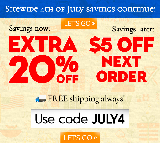 Sitewide 4th of July savings continue! Savings now: EXTRA 20% OFF. Savings later: $5 OFF NEXT ORDER. FREE shipping always! Use code JULY4.