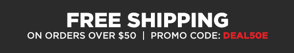 Get free shipping on orders over $50 with promo code: DEAL50E