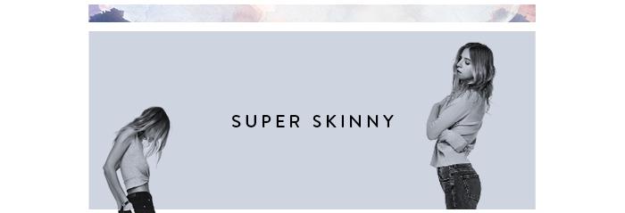 SHOP SUPER SKINNY