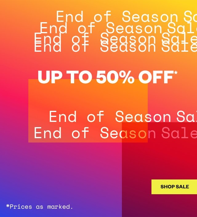 End of Season Sale  Up to 50% Off  Shop Now