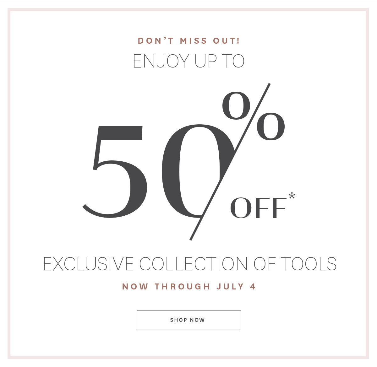 Enjoy up to 50% off an exclusive collection of tools.