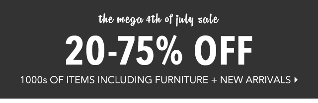THE MEGA 4TH OF JULY SALE 20-75% OFF