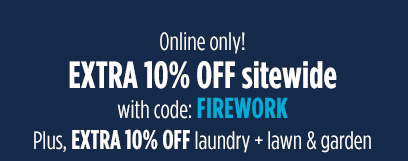 Online only | Members get an extra 10% OFF with code: FIREWORK | Plus, EXTRA 10% OFF laundry + lawn & garden