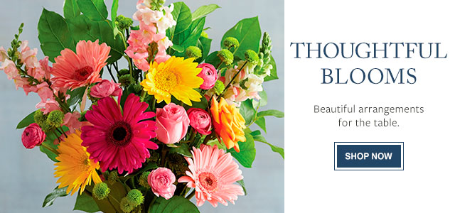 THOUGHTFUL BLOOMS - Beautiful arrangements for the table.