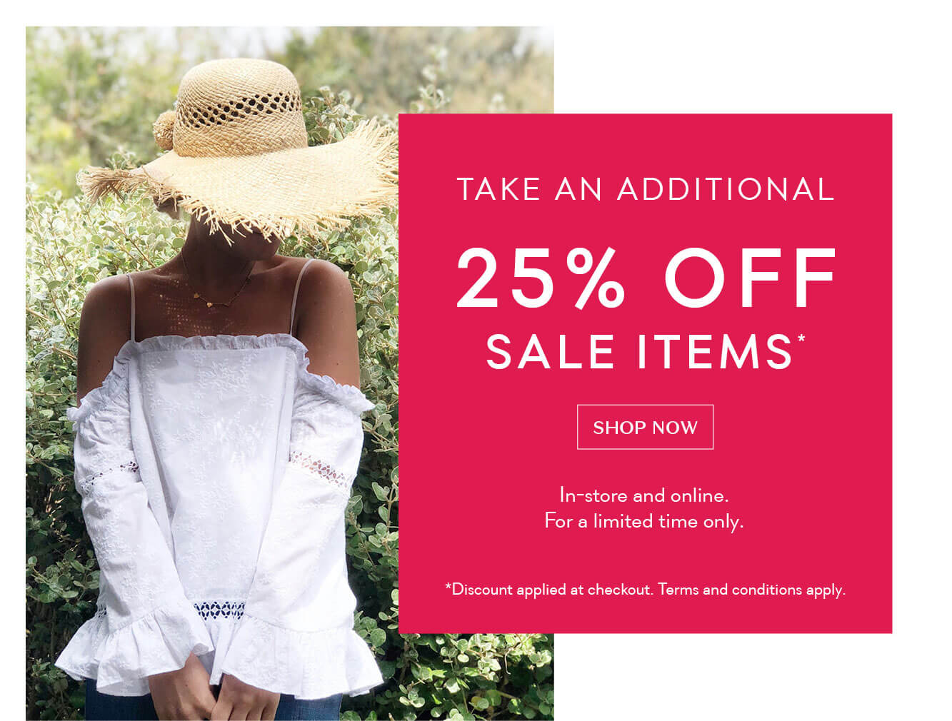 Take an additional 25% off sale items* - Shop Now