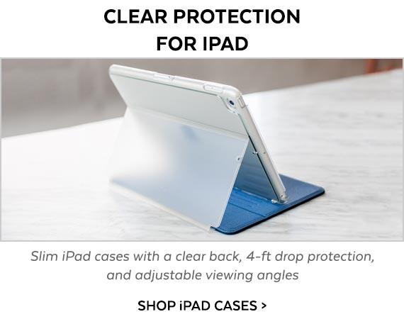 Clear protection for iPad. Slim iPad cases with a clear back, 4-ft drop protection, and adjustable viewing angles. SHOP IPAD CASES